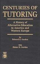 Centuries of tutoring : a history of alternative education in America and western Europe