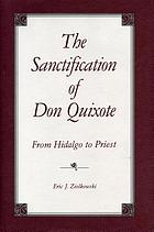 The sanctification of Don Quixote : from hidalgo to priest