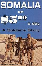 Somalia on five dollars a day : a soldier's story