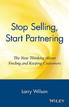 Stop selling, start partnering : the new thinking about finding and keeping customers