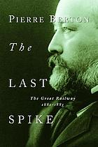 The last spike; the great railway 1881-1885
