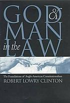 God and man in the law : the foundations of Anglo-American constitutionalism