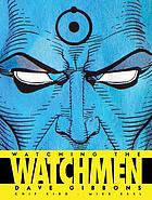 Watching the watchmen : the definitive companion to the ultimate graphic novel