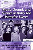 Music, sound and silence in Buffy the vampire slayer