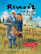 Renoir and the boy with the long hair : a story about Pierre-Auguste Renoir