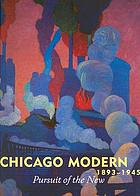 Chicago modern : 1893 -1945 : pursuit of the new ; [publ. ... with the exhibition of the same name organized by the Terra Museum of American Art in Chicago where it was on view from July 17 .- October 31, 2004]
