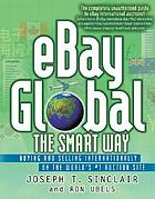 EBay global the smart way : buying and selling internationally on the world's #1 auction site