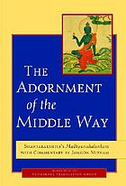 The adornment of the middle way : Shantarakshita's Madhyamakalankara with commentary by Jamgon Mipham