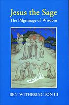 Jesus the sage : the pilgrimage of wisdom
