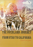 Overland journey from utah to california : wagon travel from the city of saints to the city of