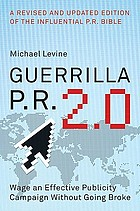 Guerrilla P.R. 2.0 : wage an effective publicity campaign without going broke