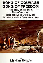 Song of courage, song of freedom : the story of the child, Mary Campbell, held captive in Ohio by the Delaware Indians from 1759-1764
