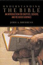 Understanding the Bible : an introduction for skeptics, seekers, and religious liberals