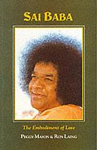 Sathya Sai Baba : the embodiment of love