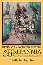 Ultimate adventures with Britannia : personalities, politics and culture in Britain