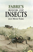 "Fabre's book of insects, retold from Alexander Teixeira de Mattos' translation of Fabre's ""Souvenirs entomologiques"