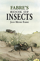"Fabre's book of insects, retold from Alexander Teixeira de Mattos' translation of Fabre's ""Souvenirs entomologiques"""