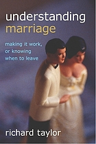 Understanding marriage : making it work, or knowing when to leave