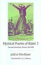 Mystical poems of Rūmī 2 : second selection, poems 201-400