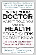 What your doctor hasn't told you and the health-store clerk doesn't know : the truth about alternative treatments and what works