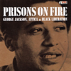 Prisons on fire : George Jackson, Attica & Black liberation