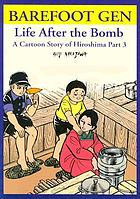 Barefoot Gen, life after the bomb = Hadashi no gen : a cartoon story of Hiroshima