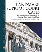 Landmark Supreme Court cases : the most influential decisions of the Supreme Court of the United States
