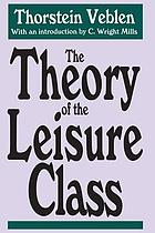 The theory of the leisure class; an economic study of institutions