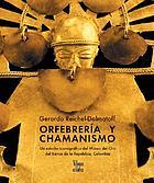 Orfebrería y chamanismo :  un estudio iconográfico del Museo del Oro del Banco de la República, Colombia