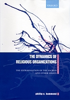The dynamics of religious organizations : the extravasation of the sacred and other essays