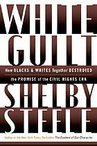 White guilt : how the end of White supremacy has failed to empower Blacks in America