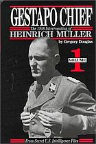 Gestapo Chief : the 1948 interrogation of Heinrich Müller : from secret U.S. intelligence files