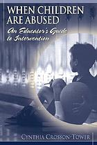 When children are abused : an educator's guide to intervention