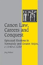 Canon law, careers and conquest : Episcopal elections in Normandy and Greater Anjou, c.1140-c.1230