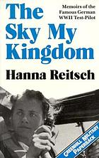 The sky my kingdom : memoirs of the famous German World War II test-pilotThe sky my kingdom : memoirs of the famous German World War II test pilot
