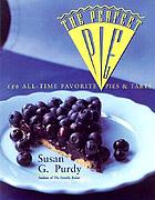 The perfect pie : more than 125 all-time favorite pies and tarts