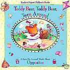 Teddy bear, teddy bear, turn around : a spin-me-around book about opposites