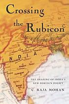 Crossing the Rubicon : the shaping of India's new foreign policy