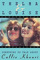 Thelma & Louise ; and, Something to talk about : screenplays