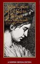 A vindication of the rights of woman : an authoritative text, backgrounds, the Wollstonecraft debate, criticism