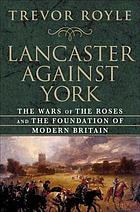 Lancaster against York : the Wars of the Roses and the foundation of modern Britain
