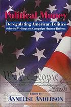 Political money : deregulating American politics : selected writings on campaign finance reform