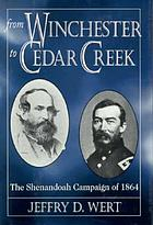 From Winchester to Cedar Creek : the Shenandoah Campaign of 1864