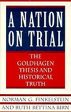 A nation on trial : the Goldhagen thesis and historical truth