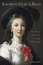 Elisabeth Vigée Le Brun : the odyssey of an artist in an age of revolution