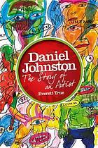 Daniel Johnston : the story of an artist