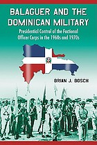 Balaguer and the Dominican military : presidential control of the factional officer corps in the 1960s and 1970s