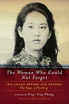 The woman who could not forget : Iris Chang before and beyond The rape of Nanking