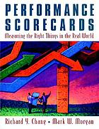 Performance scorecards : measuring the right things in the real world