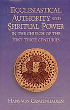 Ecclesiastical authority and spiritual power in the church of the first three centuries